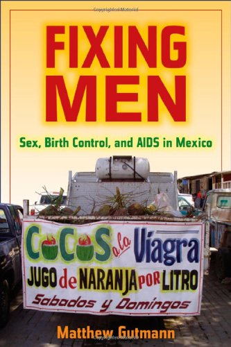 Fixing Men Sex, Birth Control, and AIDS in Mexico  2007 edition cover