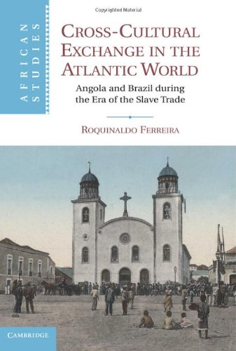 Cross-Cultural Exchange in the Atlantic World Angola and Brazil during the Era of the Slave Trade  2012 edition cover