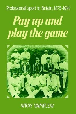 Pay up and Play the Game Professional Sport in Britain, 1875-1914  2002 9780521892308 Front Cover