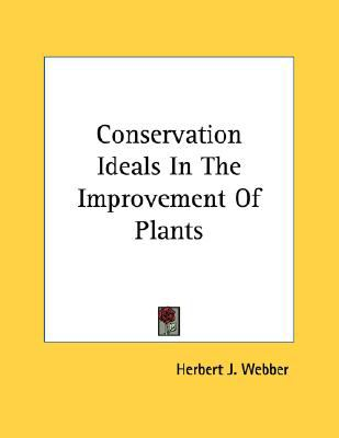 Conservation Ideals in the Improvement of Plants N/A 9780548507308 Front Cover
