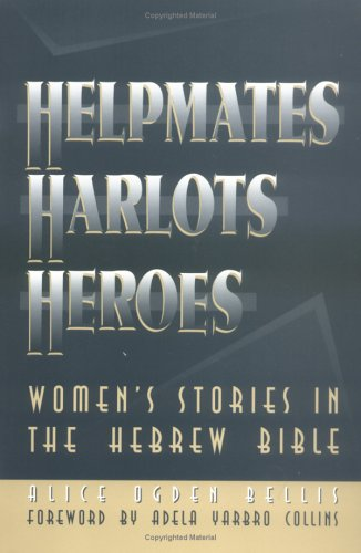 Helpmates, Harlots, and Heroes Women's Stories in the Hebrew Bible N/A edition cover