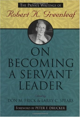 On Becoming a Servant Leader The Private Writings of Robert K. Greenleaf  1996 edition cover