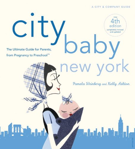 City Baby New York The Ultimate Guide for New York City Parents, from Pregnancy to Preschool 4th 2010 9780789320308 Front Cover