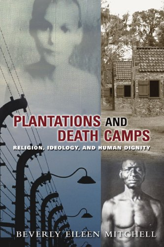 Plantations and Death Camp Religion, Ideology, and Human Dignity  2009 9780800663308 Front Cover
