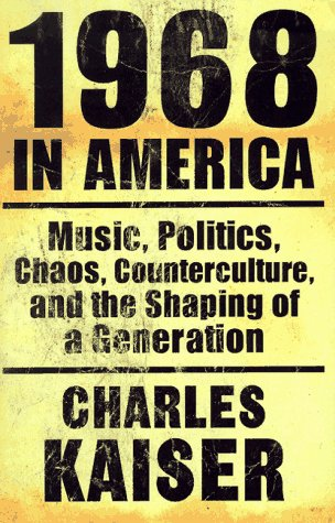 1968 in America Music, Politics, Chaos, Counterculture, and the Shaping of a Generation  1988 edition cover