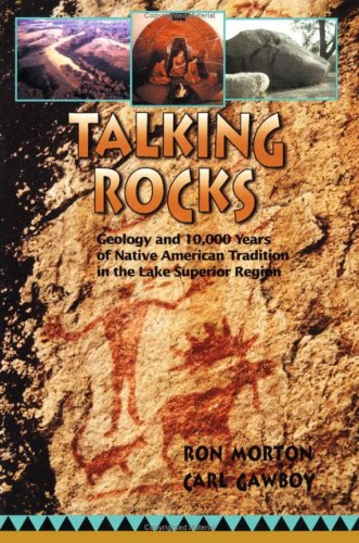 Talking Rocks Geology and 10,000 Years of Native American Tradition in the Lake Superior Region N/A edition cover