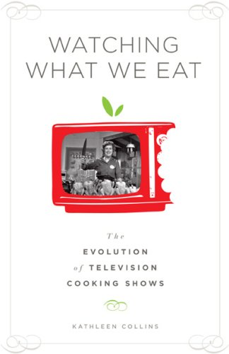 Watching What We Eat The Evolution of Television Cooking Shows  2009 edition cover