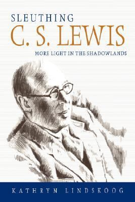 Sleuthing C. S. Lewis More Light in the Shadowlands  2001 9780865547308 Front Cover