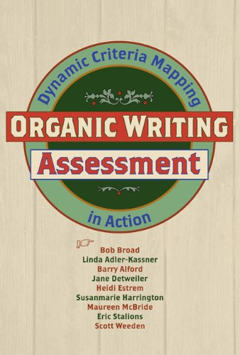 Organic Writing Assessment Dynamic Criteria Mapping in Action  2009 9780874217308 Front Cover