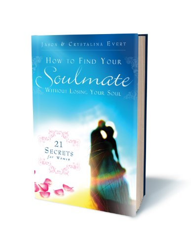 How to Find Your Soulmate Without Losing Your Soul 21 Secrets for Women N/A 9780983092308 Front Cover
