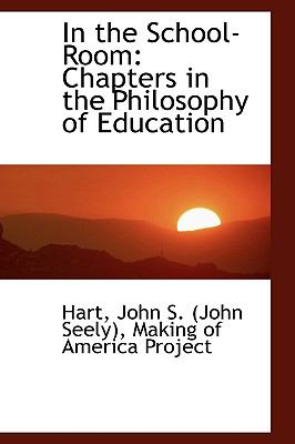 In the School-Room : Chapters in the Philosophy of Education N/A 9781113432308 Front Cover
