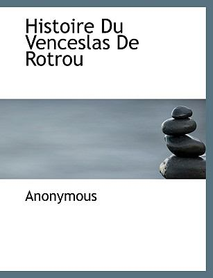 Histoire du Venceslas de Rotrou  N/A 9781115016308 Front Cover