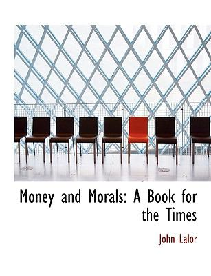 Money and Morals A Book for the Times N/A 9781115342308 Front Cover