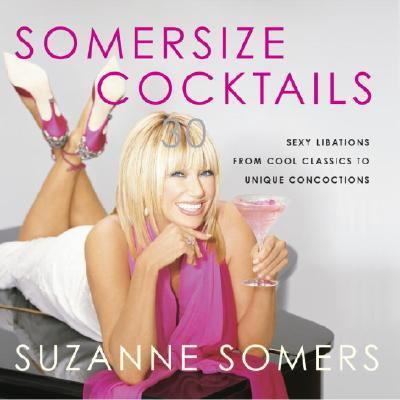 Somersize Cocktails 30 Sexy Libations from Cool Classics to Unique Concoctions to Stir up Any Occasion  2005 9781400053308 Front Cover