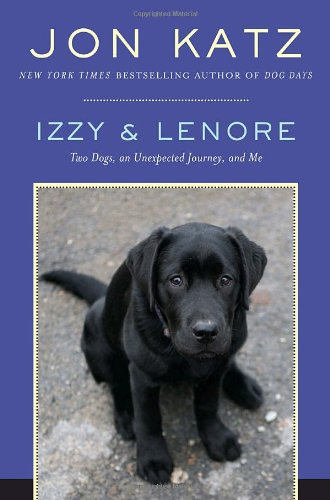 Izzy and Lenore Two Dogs, an Unexpected Journey, and Me  2008 9781400066308 Front Cover