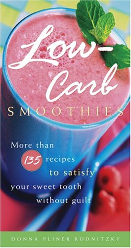 Low-Carb Smoothies More Than 135 Recipes to Satisfy Your Sweet Tooth Without Guilt  2005 9781400082308 Front Cover