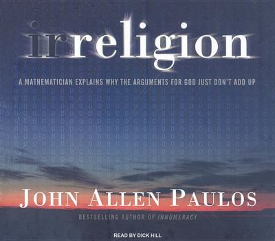 Irreligion: A Mathematician Explains Why the Arguments for God Just Don't Add Up, Library Edition  2008 9781400136308 Front Cover