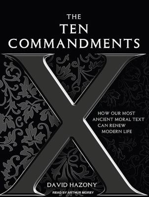 The Ten Commandments: How Our Most Ancient Moral Text Can Renew Modern Life, Library Edition  2010 9781400149308 Front Cover