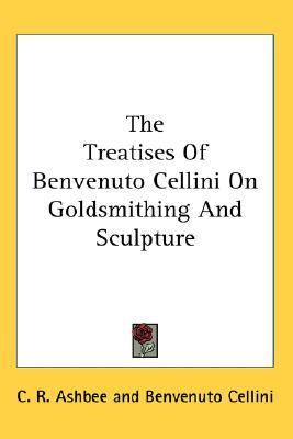 Treatises of Benvenuto Cellini on Goldsm N/A 9781428604308 Front Cover
