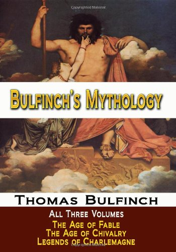 Bulfinch's Mythology - All Three Volumes - the Age of Fable, the Age of Chivalry, and Legends of Charlemagne  N/A edition cover