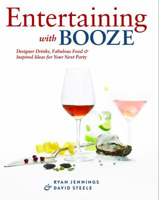 Entertaining with Booze Designer Drinks, Fabulous Food and Inspired Ideas for Your Next Party  2008 9781552859308 Front Cover