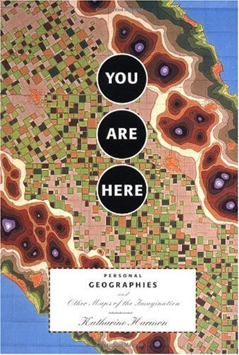 You Are Here Personal Geographies and Other Maps of the Imagination  2004 edition cover