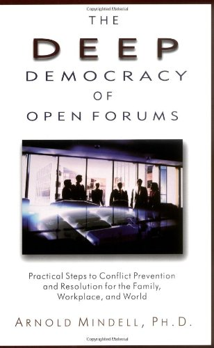 Deep Democracy of Open Forums Practical Steps to Conflict Prevention and Resolution for the Family, Workplace, and World  2002 edition cover