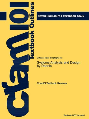 Outlines and Highlights for Systems Analysis and Design by Dennis, Isbn 9780471722571 047172257x 3rd 2012 9781614906308 Front Cover