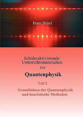 Sch�leraktivierende Unterrichtsmaterialien zur Quantenphysik   Teil 2   Grundfakten der Quantenphysik und heuristische Methoden  N/A 9783837006308 Front Cover