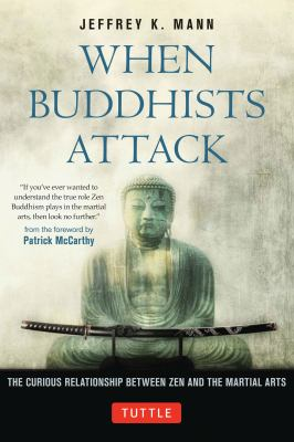 When Buddhists Attack The Curious Relationship Between Zen and the Martial Arts  2012 edition cover
