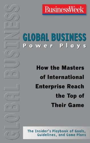 Global Business Power Plays How the Masters of International Enterprise Reach the Top of Their Game  2008 9780071486309 Front Cover