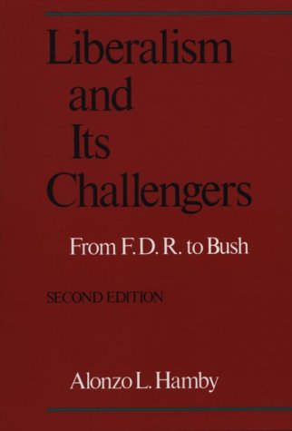 Liberalism and Its Challengers From F. D. R. to Bush 2nd 1992 (Revised) edition cover