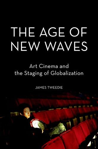 Age of New Waves Art Cinema and the Staging of Globalization  2013 edition cover