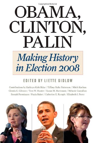 Obama, Clinton, Palin Making History in Election 2008  2011 9780252078309 Front Cover