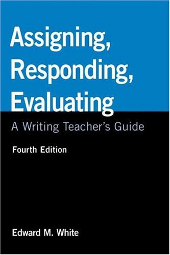 Assigning, Responding, Evaluating A Writing Teacher's Guide 4th 2007 9780312439309 Front Cover