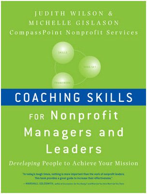 Coaching Skills for Nonprofit Managers and Leaders Developing People to Achieve Your Mission  2010 edition cover
