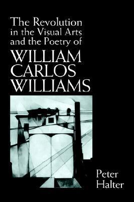 Revolution in the Visual Arts and the Poetry of William Carlos Williams   1994 9780521431309 Front Cover