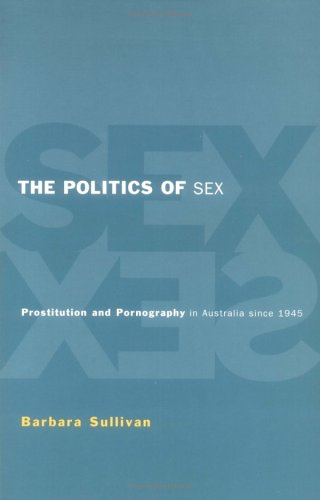 Politics of Sex Prostitution and Pornography in Australia since 1945  1997 9780521556309 Front Cover