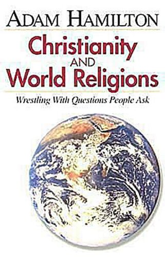 Christianity and World Religions Wrestling with Questions People Ask N/A edition cover