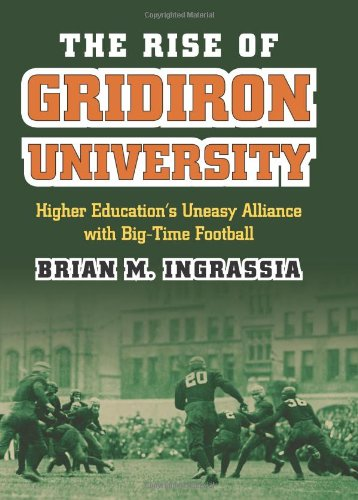 Rise of Gridiron University Higher Education's Uneasy Alliance with Big-Time Football  2012 edition cover