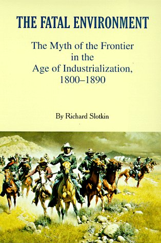 Fatal Environment The Myth of the Frontier in the Age of Industrialization, 1800-1890  1985 edition cover