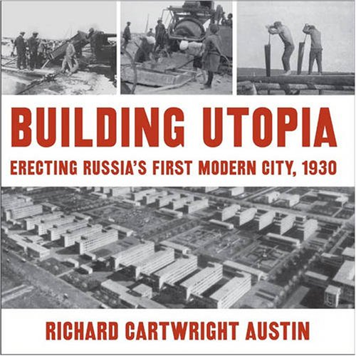 Building Utopia Erecting Russia's First Modern City, 1930  2004 9780873387309 Front Cover