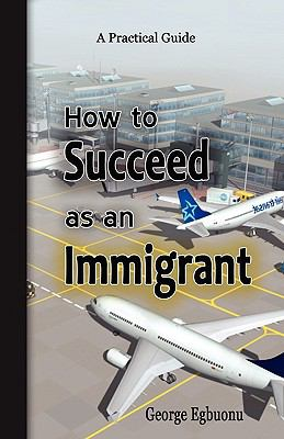 How to Succeed as an Immigrant  0 edition cover