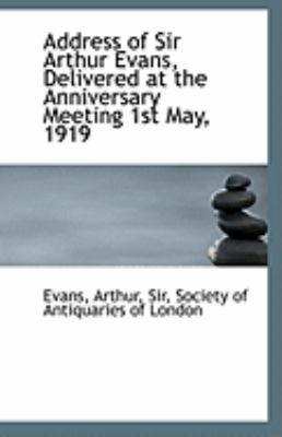 Address of Sir Arthur Evans, Delivered at the Anniversary Meeting 1st May 1919  N/A 9781113253309 Front Cover