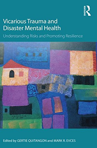 Vicarious Trauma and Disaster Mental Health Understanding Risks and Promoting Resilience  2015 9781138793309 Front Cover