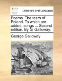 Poems the Tears of Poland to Which Are Added, Songs Second Edition by G Galloway N/A edition cover
