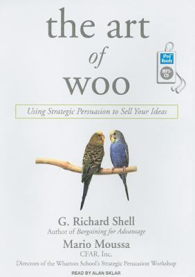 The Art of Woo: Using Strategic Persuasion to Sell Your Ideas  2007 9781400155309 Front Cover