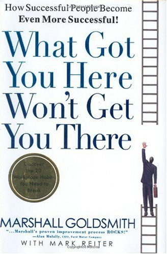 What Got You Here Won't Get You There How Successful People Become Even More Successful! N/A 9781401301309 Front Cover