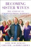 Becoming Sister Wives The Story of an Unconventional Marriage  2012 9781451661309 Front Cover