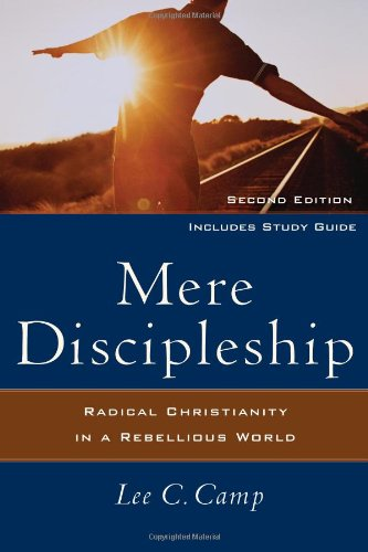 Mere Discipleship Radical Christianity in a Rebellious World 2nd 2008 edition cover
